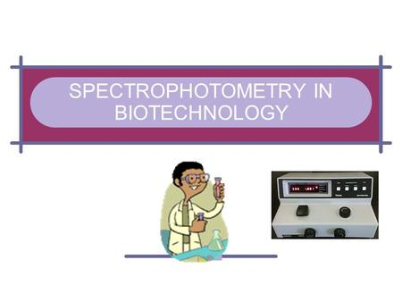 SPECTROPHOTOMETRY IN BIOTECHNOLOGY. LIGHT IS A TYPE OF ELECTROMAGNETIC RADIATION Imagine electromagnetic radiation like waves on a pond – But instead.