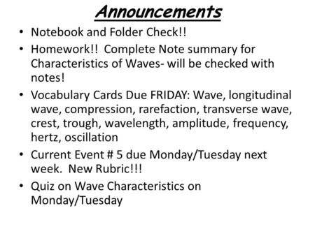 Announcements Notebook and Folder Check!! Homework!! Complete Note summary for Characteristics of Waves- will be checked with notes! Vocabulary Cards Due.