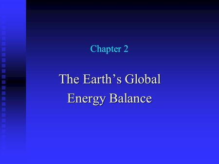 Chapter 2 The Earth's Global Energy Balance. What is energy balance? What is energy balance? Energy Balance- equilibrium between flow of energy or radiation.