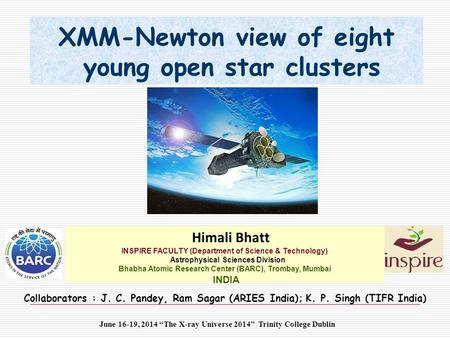 XMM-Newton view of eight young open star clusters Himali Bhatt INSPIRE FACULTY (Department of Science & Technology) Astrophysical Sciences Division Bhabha.