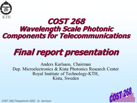 KTH COST 268,Thessaloniki 2002 /A. Karlsson COST 268 Wavelength Scale Photonic Components for Telecommunications Final report presentation COST 268 Wavelength.