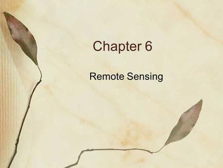 Chapter 6 Remote Sensing. Satellite Thermal Sounders Atmospheric gases absorb radiation at specific wavelengths. They emit at those same wavelengths.