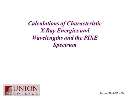 Calculations of Characteristic X Ray Energies and Wavelengths and the PIXE Spectrum Physics 100 – PIXE – F06.