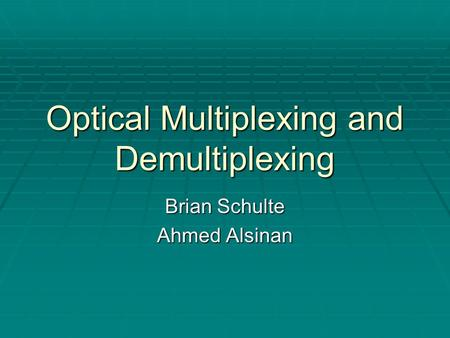 Optical Multiplexing and Demultiplexing Brian Schulte Ahmed Alsinan.