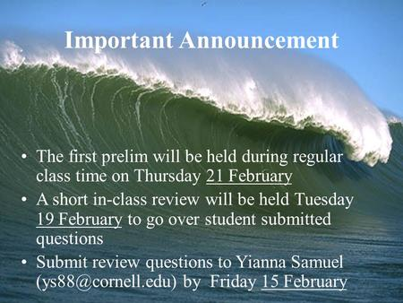 The first prelim will be held during regular class time on Thursday 21 February A short in-class review will be held Tuesday 19 February to go over student.