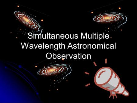 Simultaneous Multiple Wavelength Astronomical Observation.