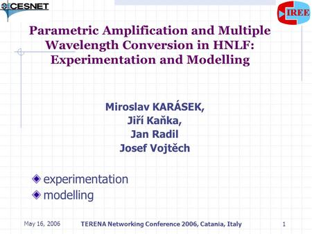 May 16, 2006TERENA Networking Conference 2006, Catania, Italy1 Parametric Amplification and Multiple Wavelength Conversion in HNLF: Experimentation and.