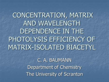 CONCENTRATION, MATRIX AND WAVELENGTH DEPENDENCE IN THE PHOTOLYSIS EFFICIENCY OF MATRIX-ISOLATED BIACETYL CONCENTRATION, MATRIX AND WAVELENGTH DEPENDENCE.