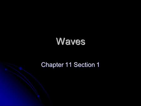 Waves Chapter 11 Section 1.