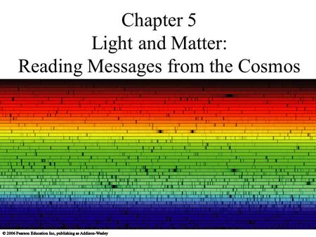 Chapter 5 Light and Matter: Reading Messages from the Cosmos.