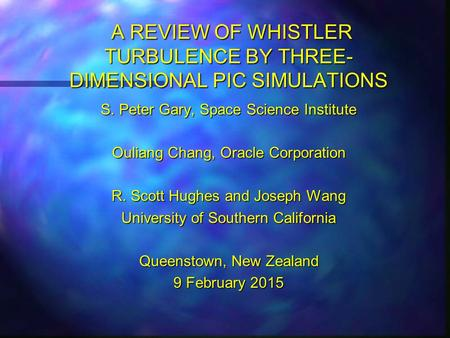 A REVIEW OF WHISTLER TURBULENCE BY THREE- DIMENSIONAL PIC SIMULATIONS A REVIEW OF WHISTLER TURBULENCE BY THREE- DIMENSIONAL PIC SIMULATIONS S. Peter Gary,