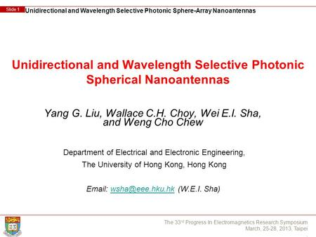 Unidirectional and Wavelength Selective Photonic Sphere-Array Nanoantennas Slide 1 The 33 rd Progress In Electromagnetics Research Symposium March, 25-28,