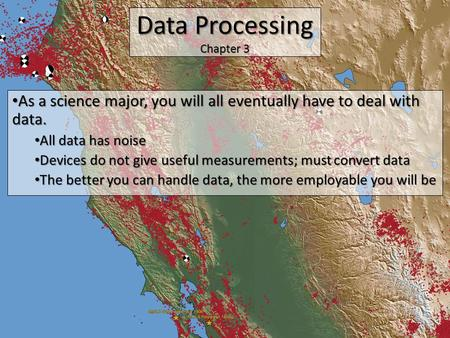 Data Processing Chapter 3 As a science major, you will all eventually have to deal with data. As a science major, you will all eventually have to deal.