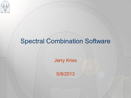 Spectral Combination Software Jerry Kriss 5/8/2013.