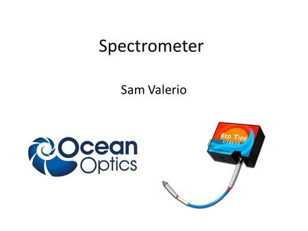Spectrometer Sam Valerio. Shows spectral distribution of a light source in the form of a graph. This specific one in the Imaging Science Center is called.