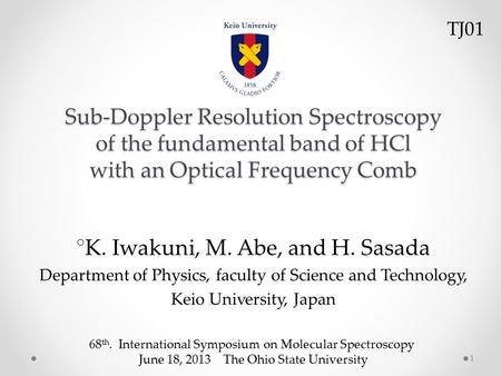 Sub-Doppler Resolution Spectroscopy of the fundamental band of HCl with an Optical Frequency Comb ○ K. Iwakuni, M. Abe, and H. Sasada Department of Physics,