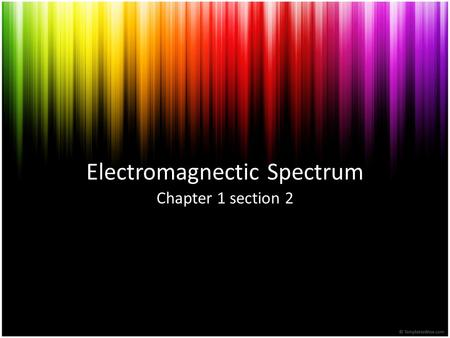 Electromagnectic Spectrum Chapter 1 section 2. Electromagnetic Spectrum In 1852, James Clerk Maxwell proved that visible light was part of a larger spectrum.