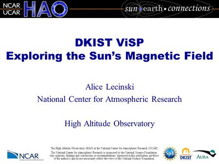 The High Altitude Observatory (HAO) at the National Center for Atmospheric Research (NCAR) The National Center for Atmospheric Research is sponsored by.