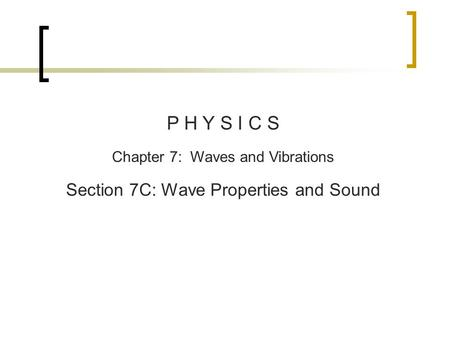 P H Y S I C S Chapter 7: Waves and Vibrations Section 7C: Wave Properties and Sound.
