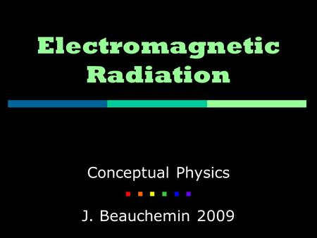 Electromagnetic Radiation Conceptual Physics    J. Beauchemin 2009.