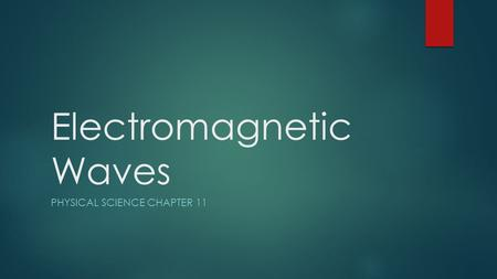 Electromagnetic Waves PHYSICAL SCIENCE CHAPTER 11.