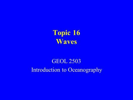 Topic 16 Waves GEOL 2503 Introduction to Oceanography.