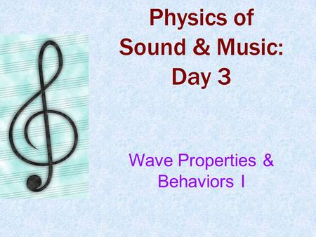 Physics of Sound & Music: Day 3 Wave Properties & Behaviors I.
