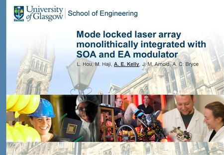 Mode locked laser array monolithically integrated with SOA and EA modulator L. Hou, M. Haji, A. E. Kelly, J. M. Arnold, A. C. Bryce.