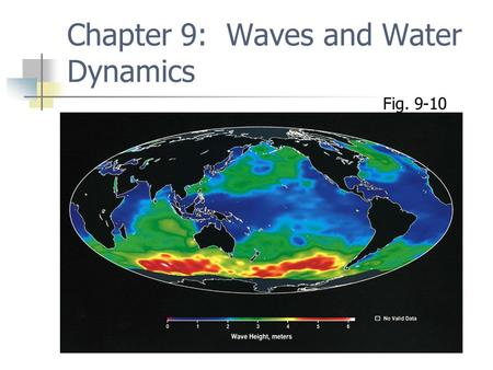 Chapter 9: Waves and Water Dynamics Fig. 9-10. Waves are moving energy Forces cause waves to move along air/water or within water Wind (most surface ocean.