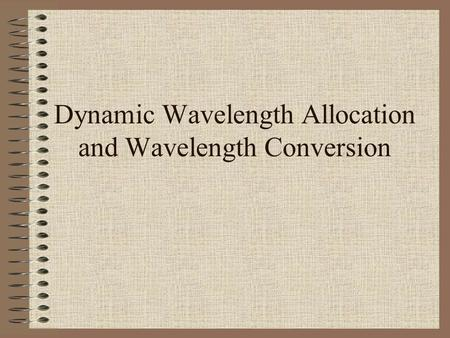 Dynamic Wavelength Allocation and Wavelength Conversion.