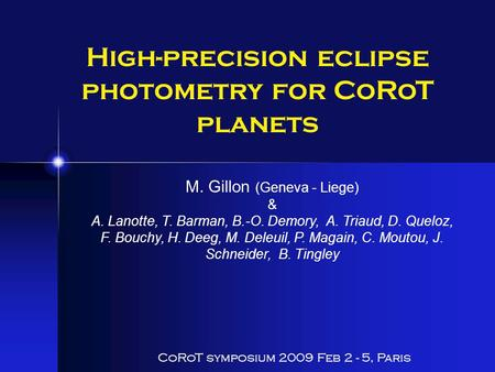 High-precision eclipse photometry for CoRoT planets CoRoT symposium 2009 Feb 2 - 5, Paris M. Gillon (Geneva - Liege) & A. Lanotte, T. Barman, B.-O. Demory,
