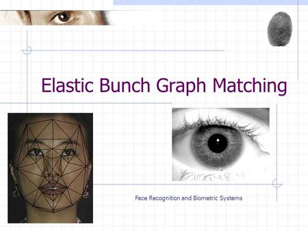 Face Recognition and Biometric Systems Elastic Bunch Graph Matching.