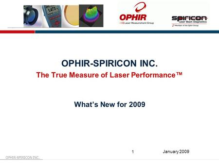 OPHIR-SPIRICON INC. 1 January 2009 OPHIR-SPIRICON INC. The True Measure of Laser Performance™ What's New for 2009.
