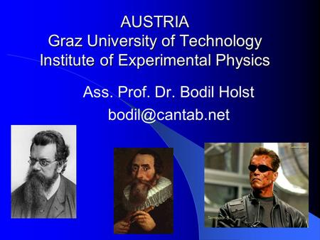 AUSTRIA Graz University of Technology Institute of Experimental Physics Ass. Prof. Dr. Bodil Holst