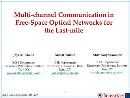 IEEE LANMAN, June 11th, 2007 1 Multi-channel Communication in Free-Space Optical Networks for the Last-mile Jayasri Akella ECSE Department Rensselaer Polytechnic.