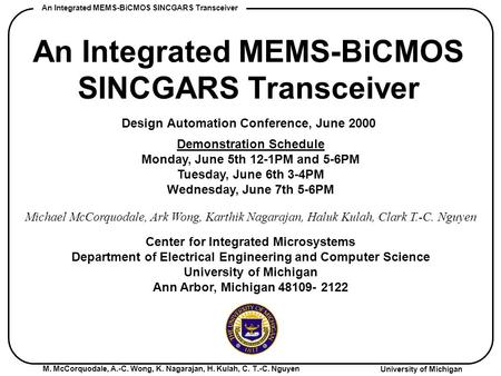 M. McCorquodale, A.-C. Wong, K. Nagarajan, H. Kulah, C. T.-C. Nguyen University of Michigan An Integrated MEMS-BiCMOS SINCGARS Transceiver Design Automation.