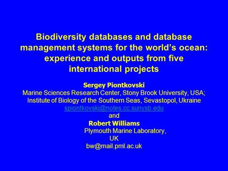 Biodiversity databases and database management systems for the world's ocean: experience and outputs from five international projects Sergey Piontkovski.
