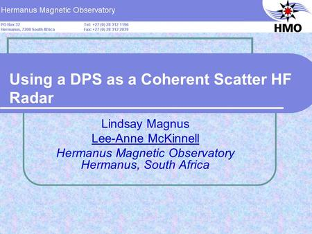 Using a DPS as a Coherent Scatter HF Radar Lindsay Magnus Lee-Anne McKinnell Hermanus Magnetic Observatory Hermanus, South Africa.