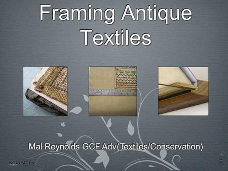 Framing Antique Textiles Mal Reynolds GCF Adv(Textiles/Conservation)