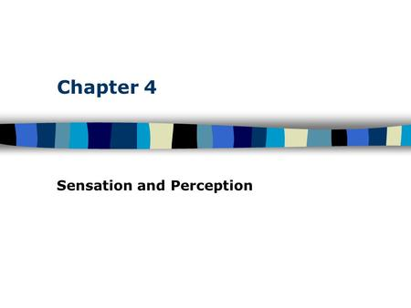 Chapter 4 Sensation and Perception. Table of Contents Sensation and Perception: The Distinction Sensation : stimulation of sense organs Perception: selection,