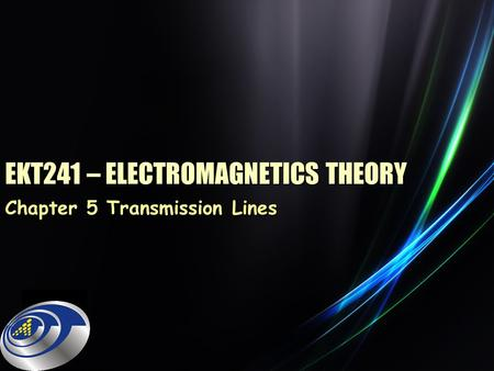 EKT241 – ELECTROMAGNETICS THEORY Chapter 5 Transmission Lines.