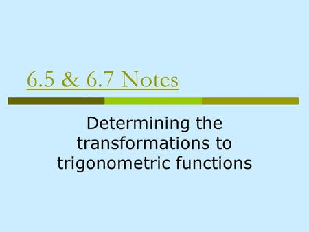6.5 & 6.7 Notes Determining the transformations to trigonometric functions.