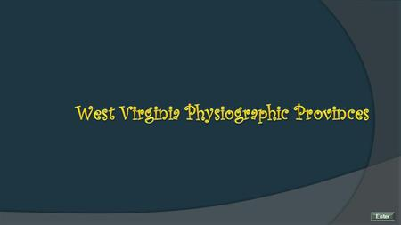 Enter. West Virginia Physiographic Provinces The Appalachian region containing West Virginia is subdivided into physiographic provinces. To learn more.