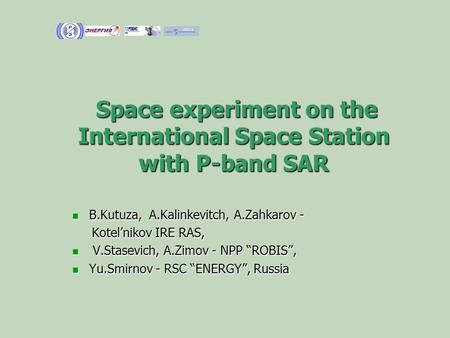 Space experiment on the International Space Station with P-band SAR Space experiment on the International Space Station with P-band SAR B.Kutuza, A.Kalinkevitch,