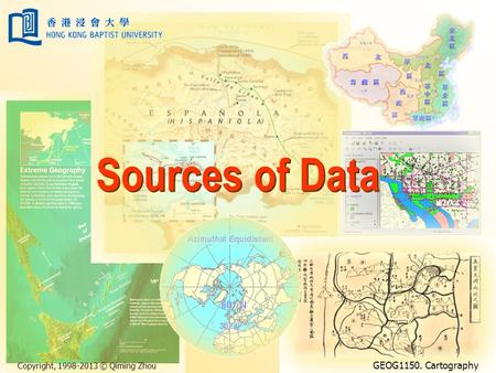 Copyright, 1998-2013 © Qiming Zhou GEOG1150. Cartography Sources of Data.
