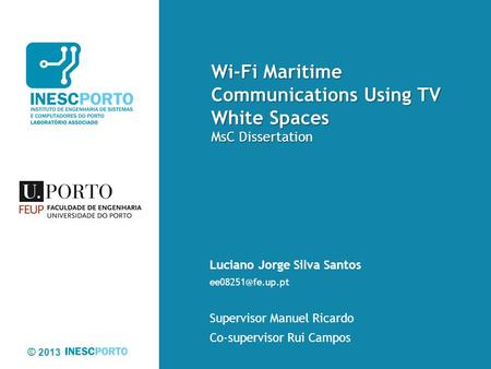 © 2013 Wi-Fi Maritime Communications Using TV White Spaces MsC Dissertation Luciano Jorge Silva Santos Supervisor Manuel Ricardo Co-supervisor.