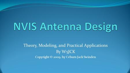 Theory, Modeling, and Practical Applications By W5JCK Copyright © 2009, by Ceburn Jack Swinden.