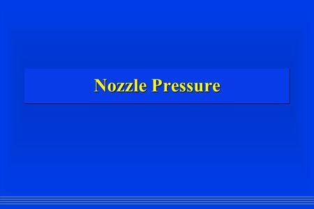 Nozzle Pressure. Designed Nozzle Pressures  Smooth Bore Nozzle - Handline 50 PSI  Smooth Bore Nozzle - Master Stream 80 PSI  Combination Nozzle - (all.