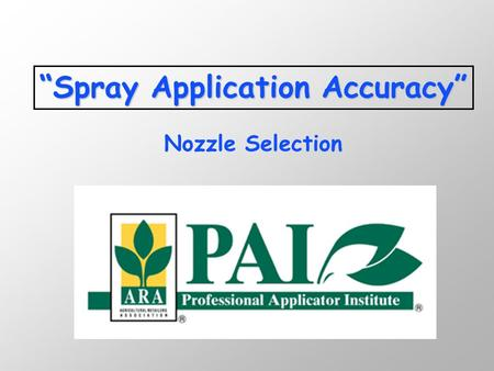 """Spray Application Accuracy"" Nozzle Selection. Why are you here???? Are you concerned with accuracy? n $$ go bye, bye n Changing rates (< an ounce/acre)"