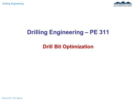Drilling Engineering Prepared by: Tan Nguyen Drilling Engineering – PE 311 Drill Bit Optimization.